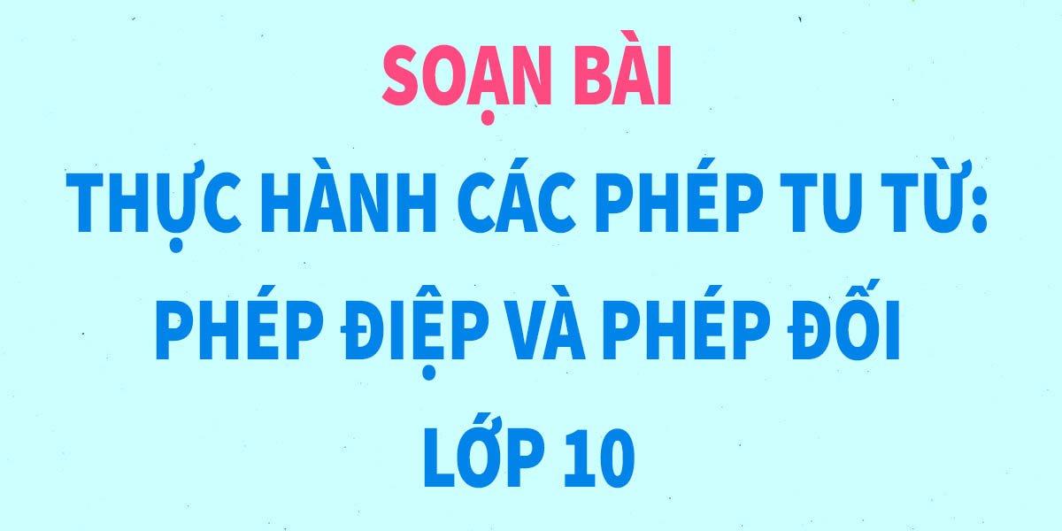 soan-bai-thuc-hanh-cac-phep-tu-tu-phep-diep-va-phep-doi-lop-10.jpg