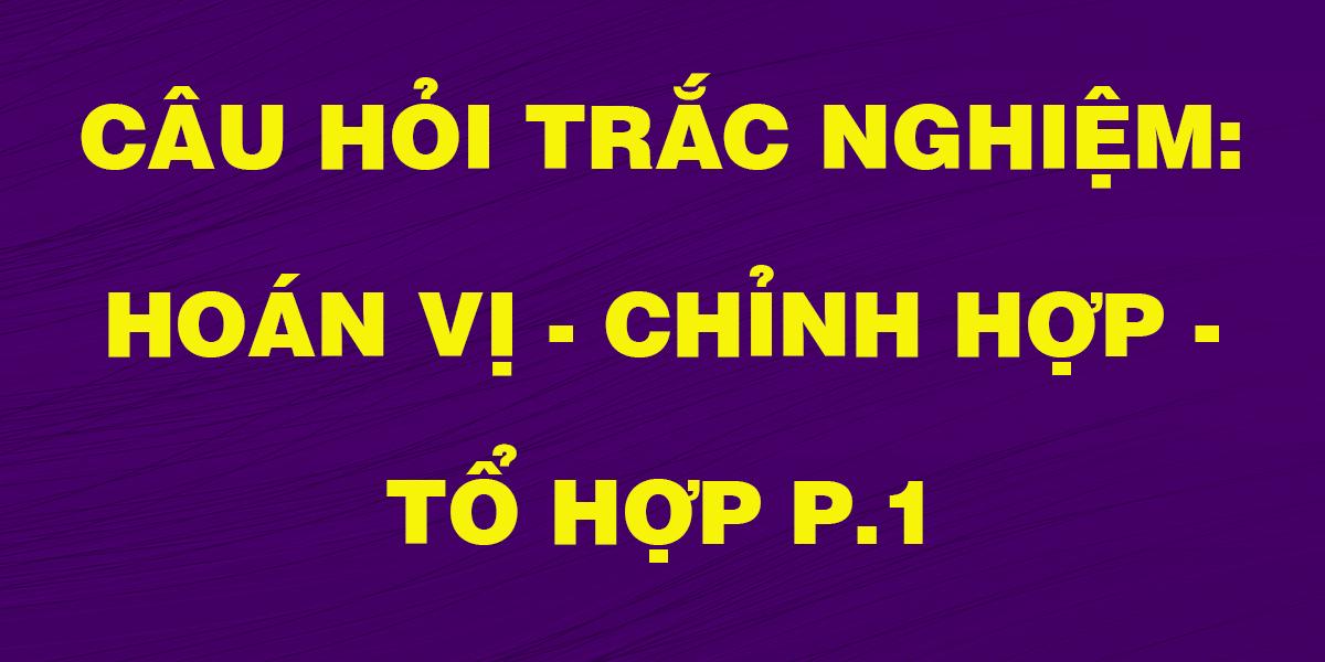 cau-hoi-trac-nghiem-lop-11-hoan-vi-chinh-hop-to-hop-p1.png