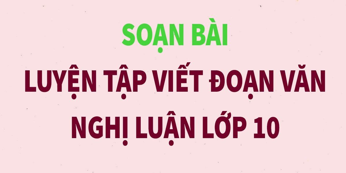 soan-bai-luyen-tap-viet-doan-van-nghi-luan-lop-10-ngan-gon-nhat.jpg