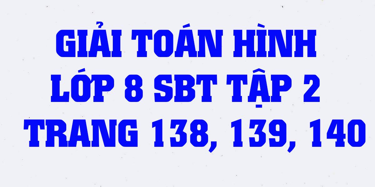 giai-sach-bai-tap-toan-hinh-8-tap-2-trang-138-139-140-chuan-nhat.png