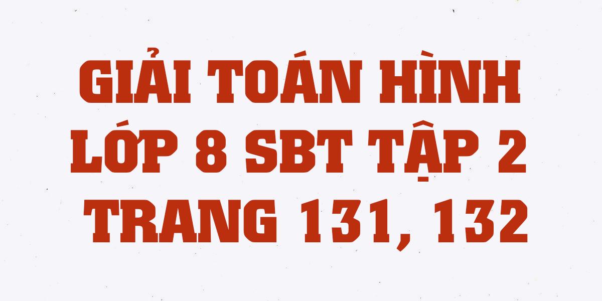 giai-sach-bai-tap-toan-hinh-8-tap-2-trang-131-132-chi-tiet-nhat.png