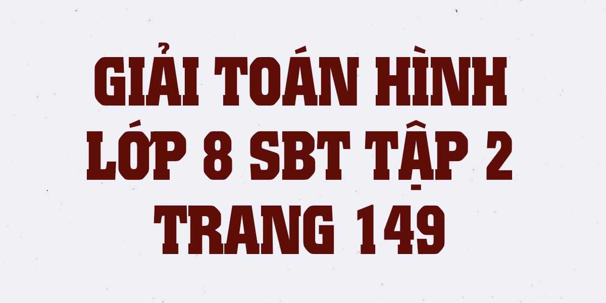 giai-sach-bai-tap-toan-hinh-8-tap-2-trang-149-chinh-xac-nhat.png