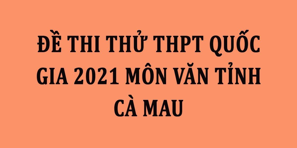 de-thi-thu-thpt-quoc-gia-2021-mon-van-tinh-ca-mau.jpg