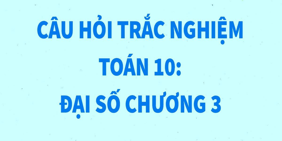 12-cau-trac-nghiem-toan-10-dai-so-chuong-3-chi-tiet-nhat.jpg