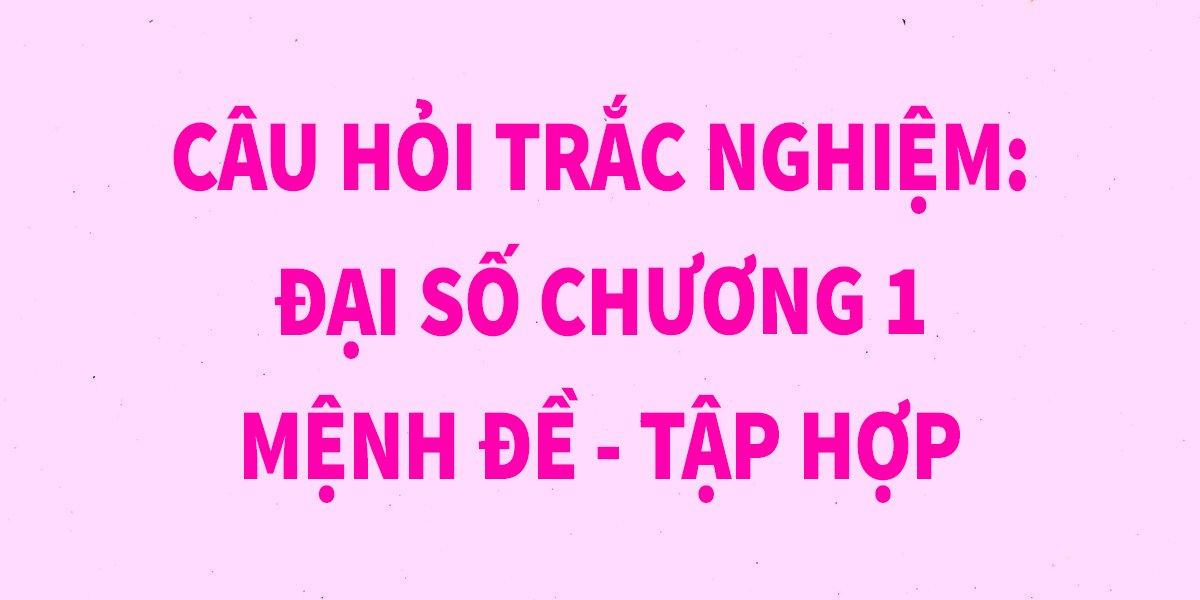 20-cau-trac-nghiem-toan-10-dai-so-chuong-1-menh-de-tap-hop-chi-tiet.jpg
