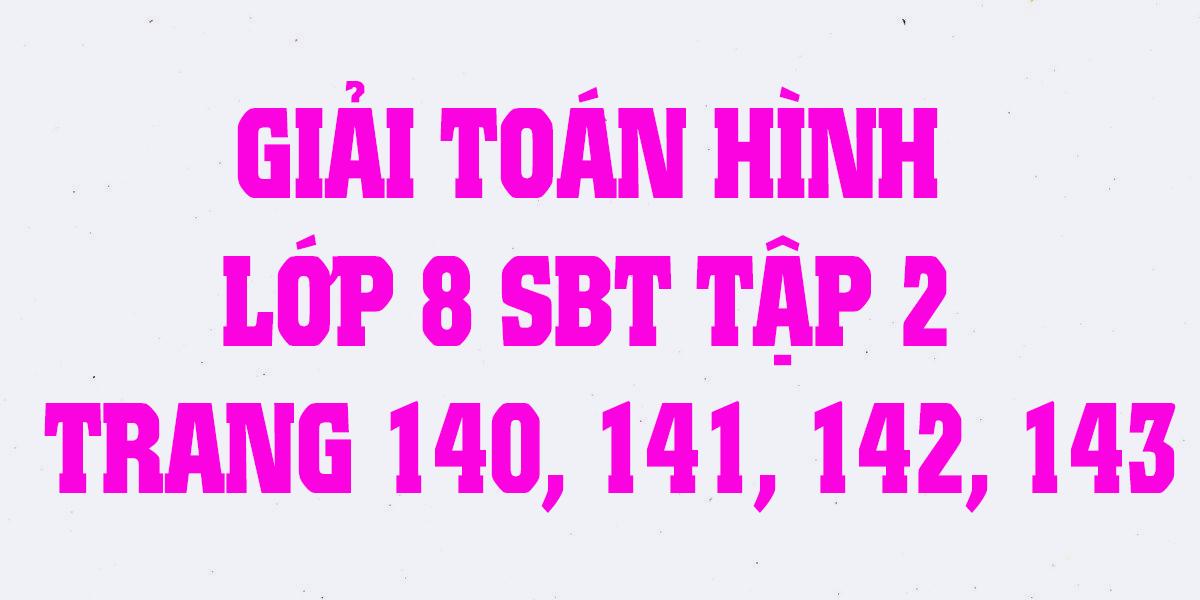 giai-sach-bai-tap-toan-hinh-8-tap-2-trang-140-141-142-143-chuan-nha.png