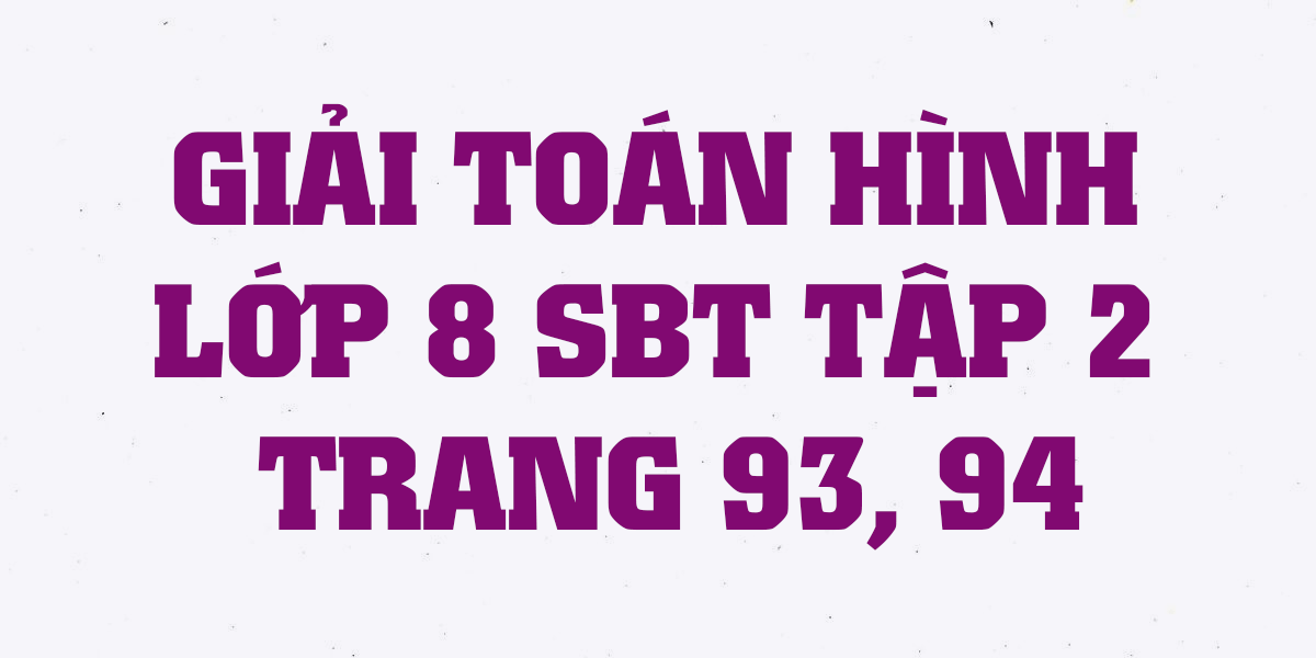 giai-sach-bai-tap-toan-hinh-8-tap-2-trang-93-94-chi-tiet-nhat.png