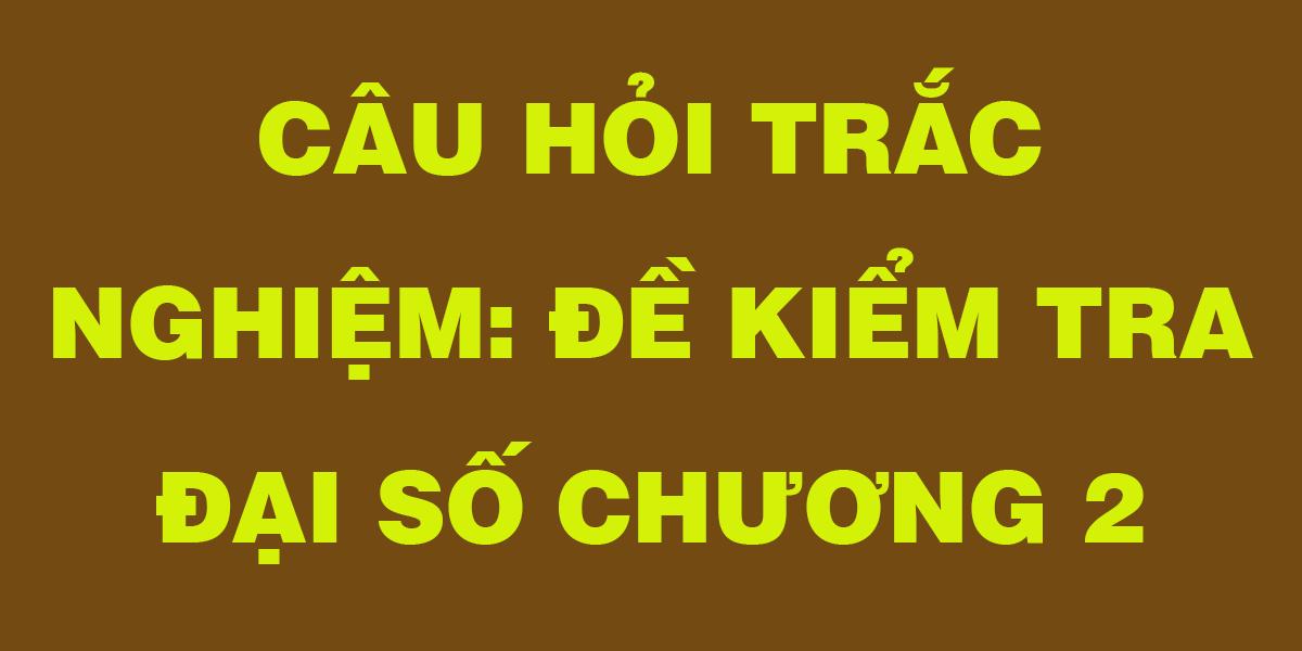 cau-hoi-trac-nghiem-lop-11-de-kiem-tra-chuong-2.png