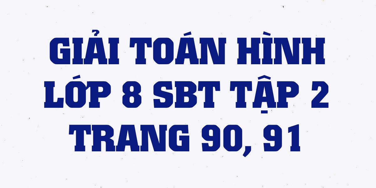 giai-sach-bai-tap-toan-hinh-8-tap-2-trang-90-91-chinh-xac-nhat.png