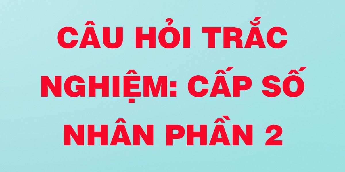 cau-hoi-trac-nghiem-lop-11-cap-so-nhan-p2.png