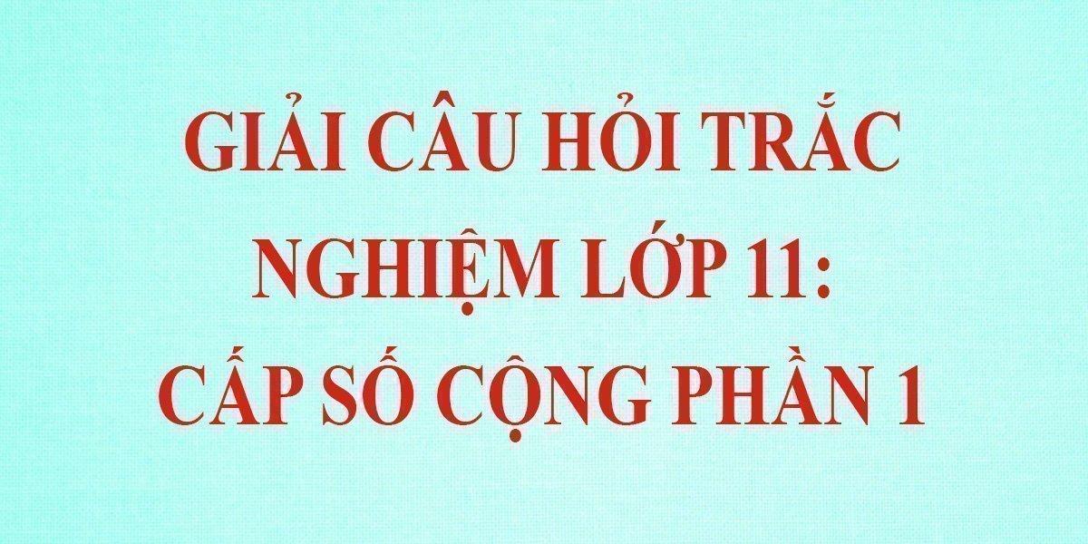 12-cau-trac-nghiem-toan-11-cap-so-cong-phan-1-co-dap-an.jpg