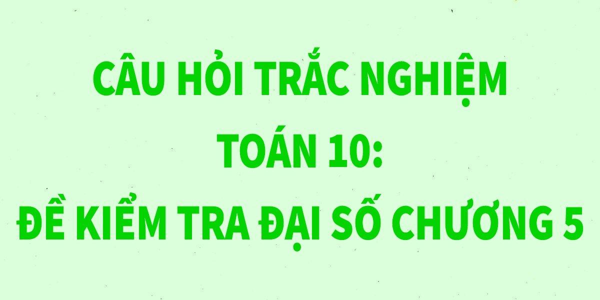 11-cau-trac-nghiem-toan-10-de-kiem-tra-dai-so-chuong-5-chi-tiet-nhat.jpg