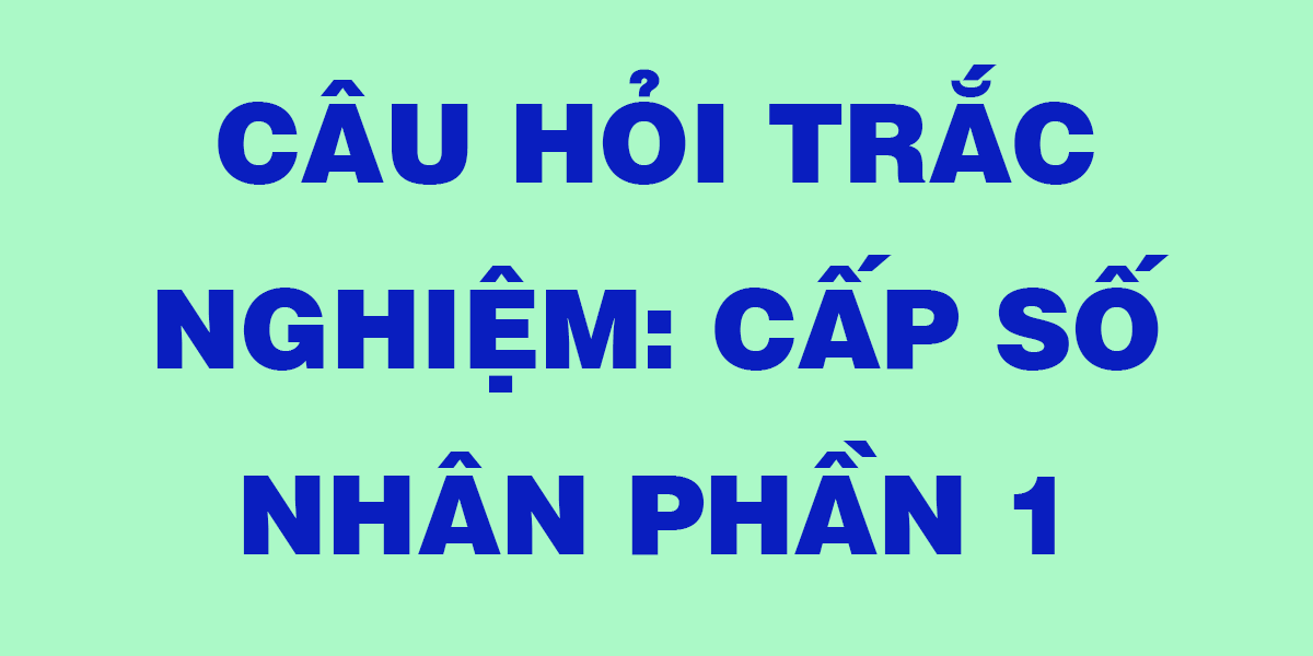 cau-hoi-trac-nghiem-lop-11-cap-so-nhan-p1.png
