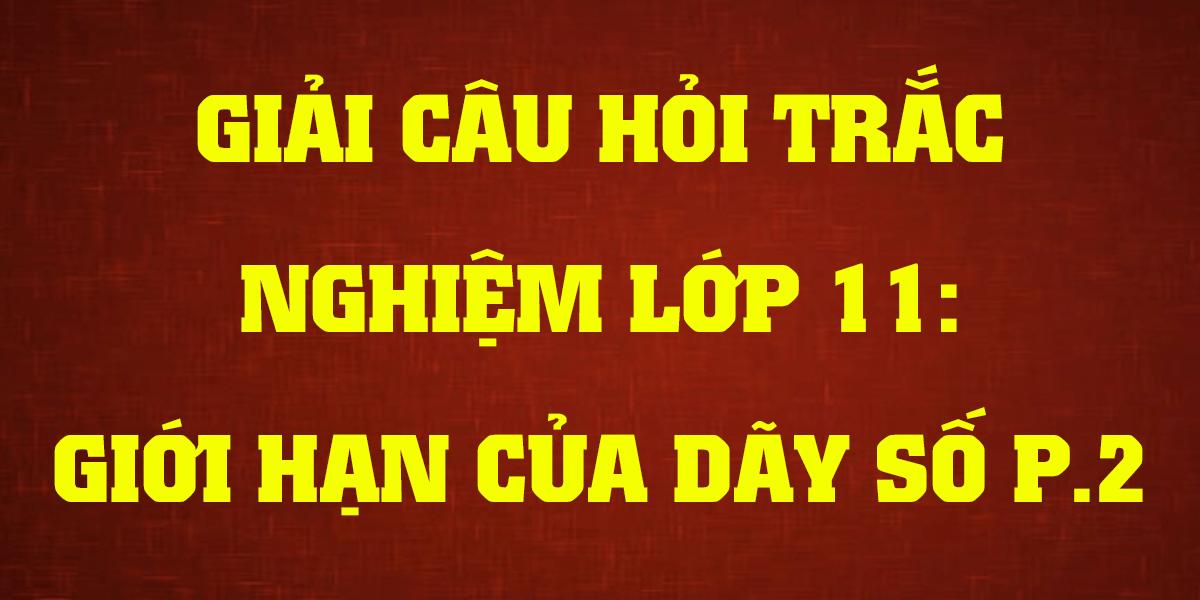 cau-hoi-trac-nghiem-toan-11-gioi-han-cua-day-so-p2.png