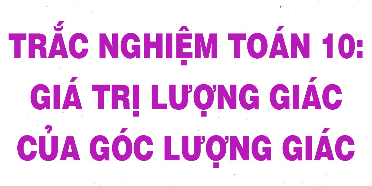 23-cau-trac-nghiem-toan-10-gia-tri-luong-giac-cua-goc-luong-giac.png