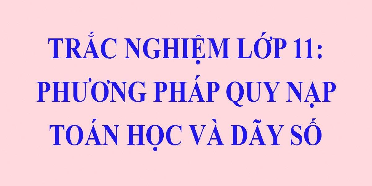 18-cau-trac-nghiem-toan-11-phuong-phap-quy-nap-toan-hoc-day-so-co-dap-an.jpg