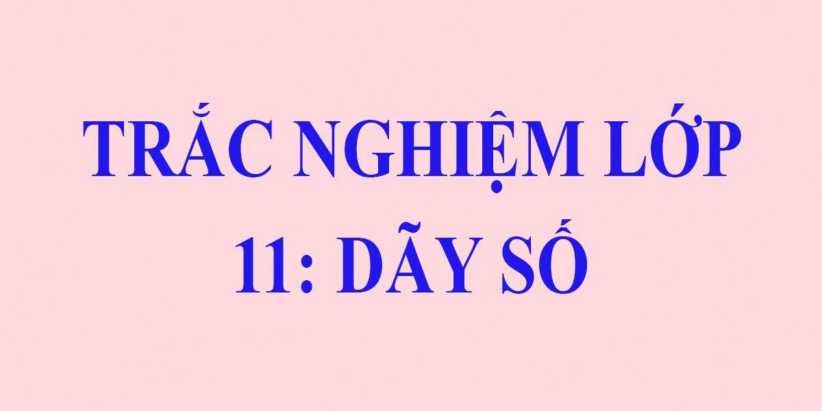 18-cau-trac-nghiem-toan-11-day-so-co-dap-an.jpg