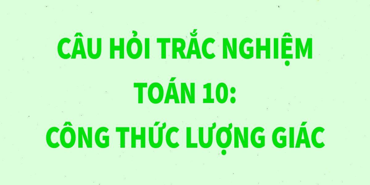 14-cau-trac-nghiem-toan-10-cong-thuc-luong-giac-chi-tiet-nhat.jpg