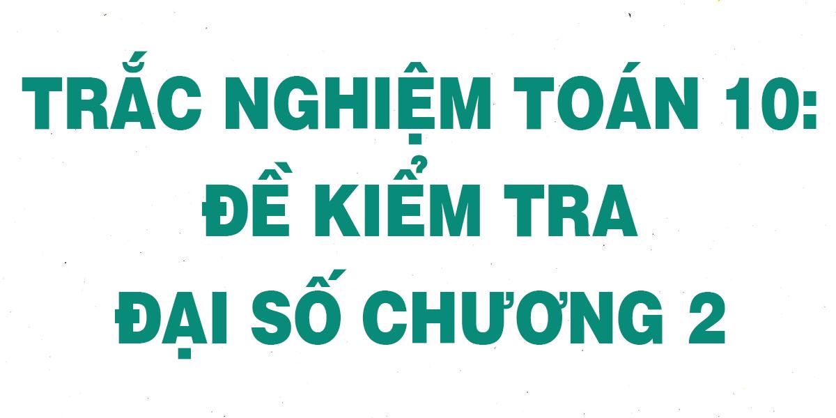 25-cau-trac-nghiem-toan-10-de-kiem-tra-dai-so-chuong-2-chi-tiet-nhat.png