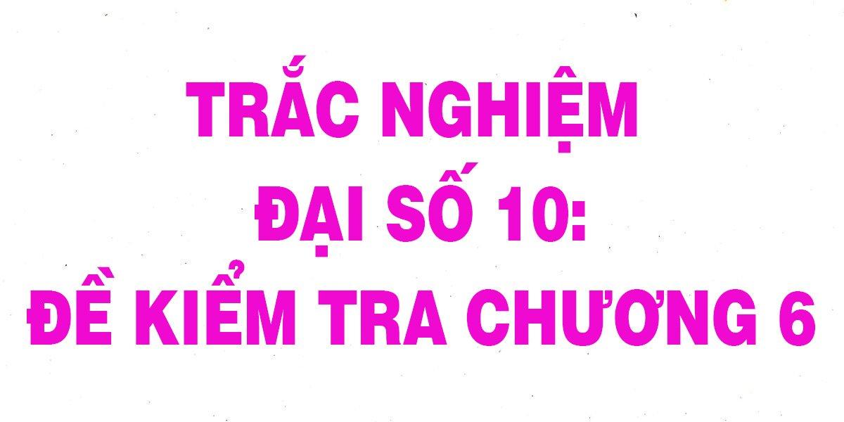 310-cau-trac-nghiem-toan-10-de-kiem-tra-dai-so-chuong-6-chi-tiet-nhat.jpg