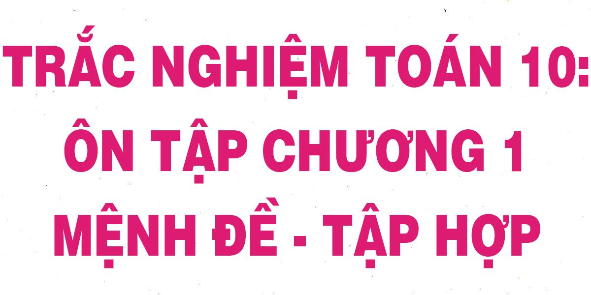 20-cau-trac-nghiem-toan-10-on-tap-chuong-1-menh-de-tap-hop-chi-tiet-1.png