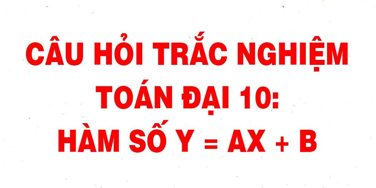 32-cau-trac-nghiem-toan-10-ham-so-y-ax-b-chi-tiet-nhat.jpg