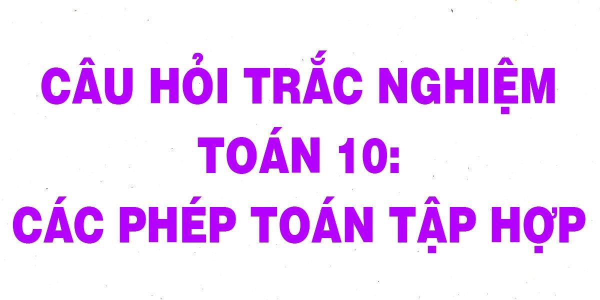 30-cau-trac-nghiem-toan-10-cac-phep-toan-tap-hop-chi-tiet-nhat.jpg