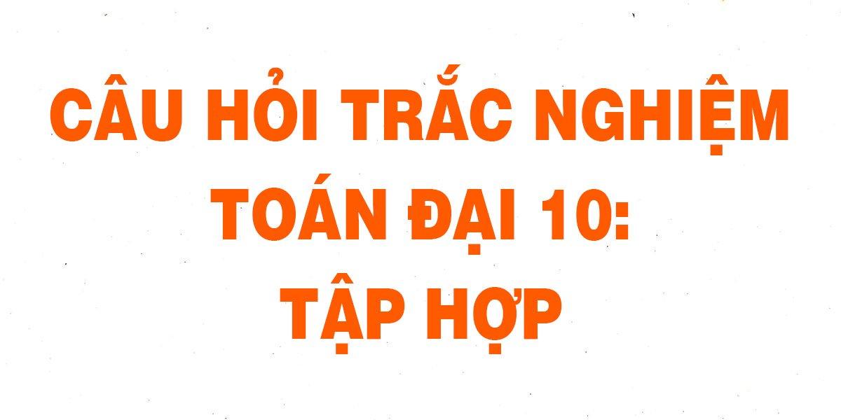 22-cau-trac-nghiem-toan-10-tap-hop-chi-tiet-nhat.jpg