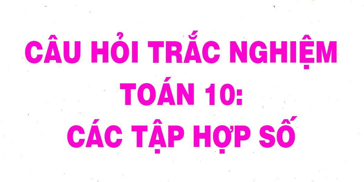21-cau-trac-nghiem-toan-10-cac-tap-hop-so-chi-tiet-nhat.jpg