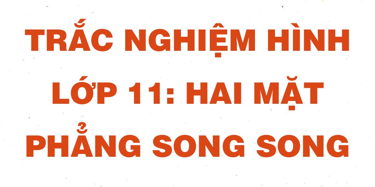 cau-hoi-trac-nghiem-toan-hinh-11-hai-mat-phang-song-song.png