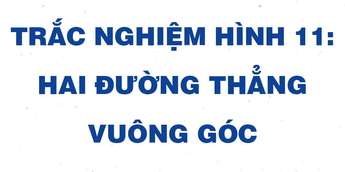 cau-hoi-trac-nghiem-toan-hinh-11-hai-duong-thang-vuong-goc.png