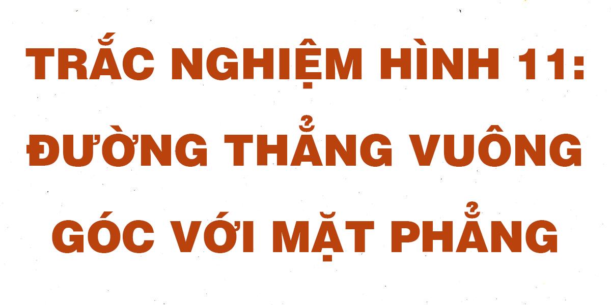cau-hoi-trac-nghiem-toan-hinh-11-duong-thang-vuong-goc-voi-mat-phang.png