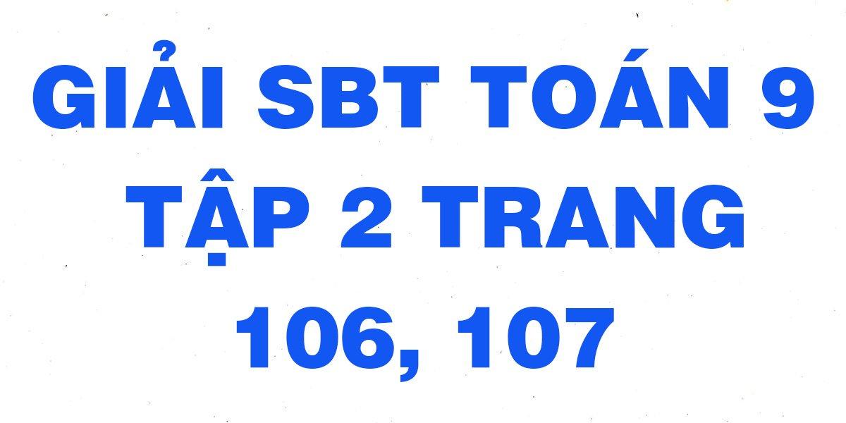 giai-sach-bai-tap-toan-hinh-9-tap-2-trang-106-107-day-du.jpg