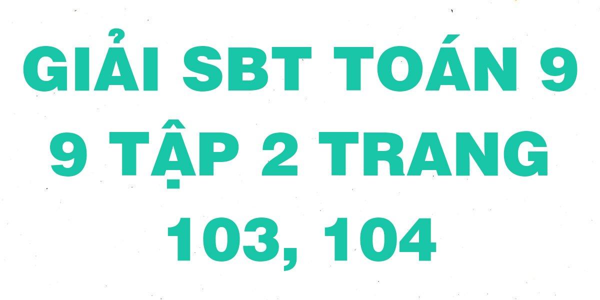 giai-sach-bai-tap-toan-hinh-9-tap-2-trang-103-104-day-du.jpg