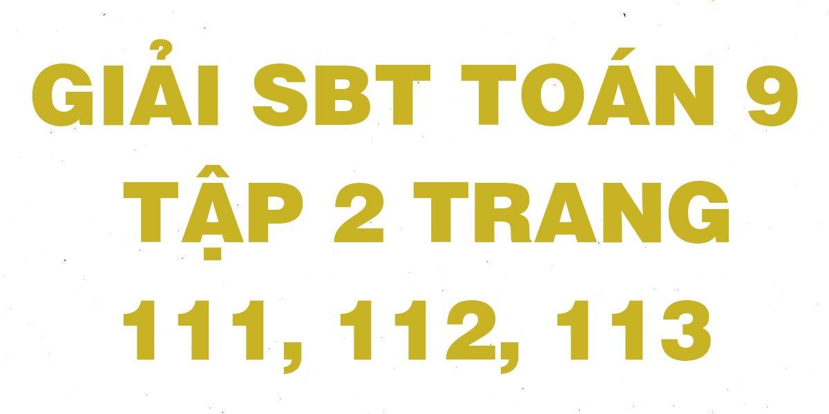 giai-sach-bai-tap-toan-hinh-9-tap-2-trang-111-112-113-day-du.jpg
