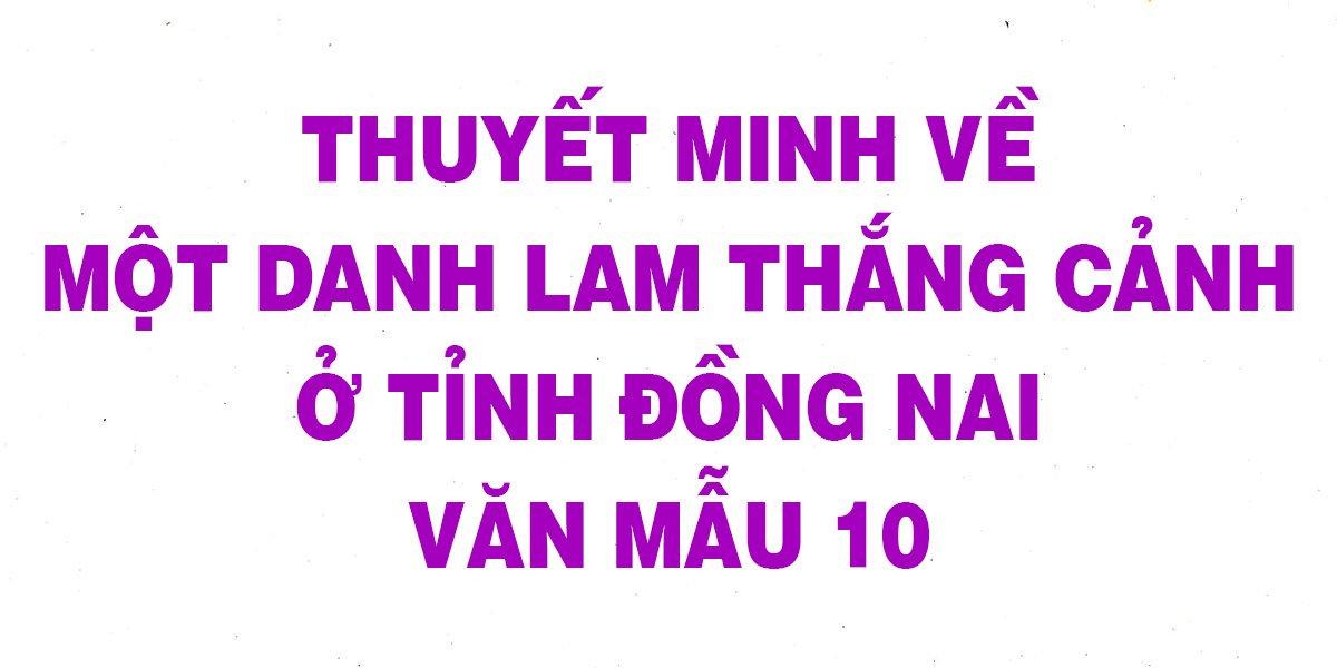 van-mau-lop-10-thuyet-minh-ve-mot-danh-lam-thang-canh-o-tinh-dong-nai.jpg