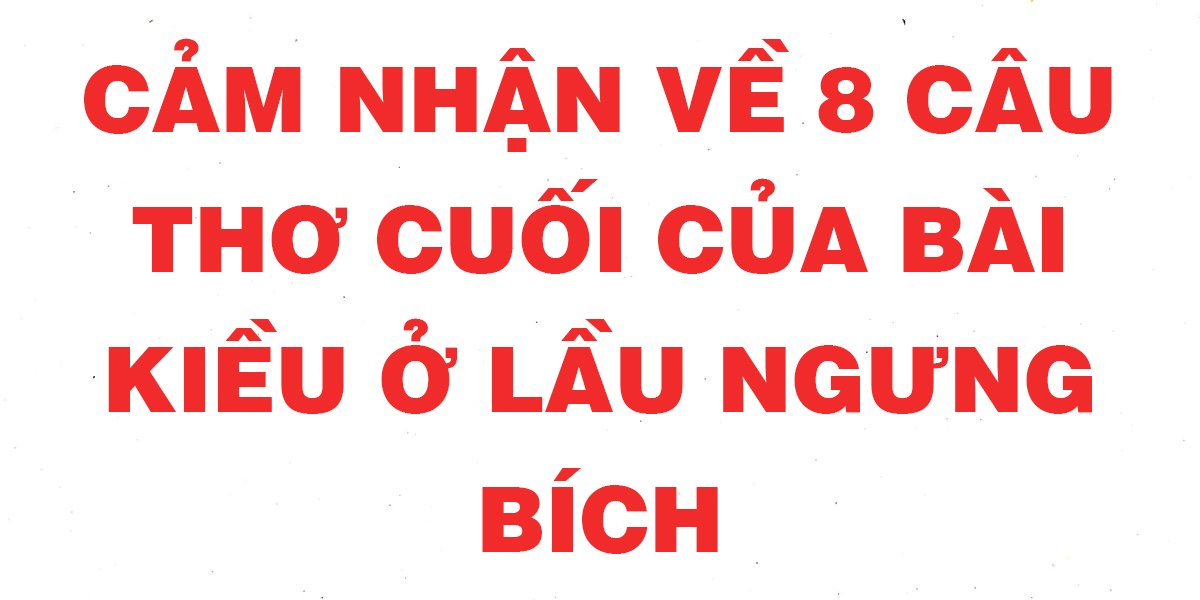 cam-nhan-ve-8-cau-tho-cuoi-cua-bai-kieu-o-lau-ngung-bich-hay-nhat.jpg