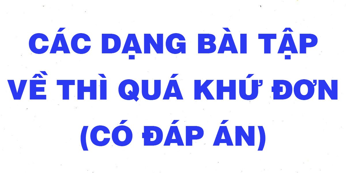cac-dang-bai-tap-thi-qua-khu-don-day-du-nhat-co-dap-an.jpg