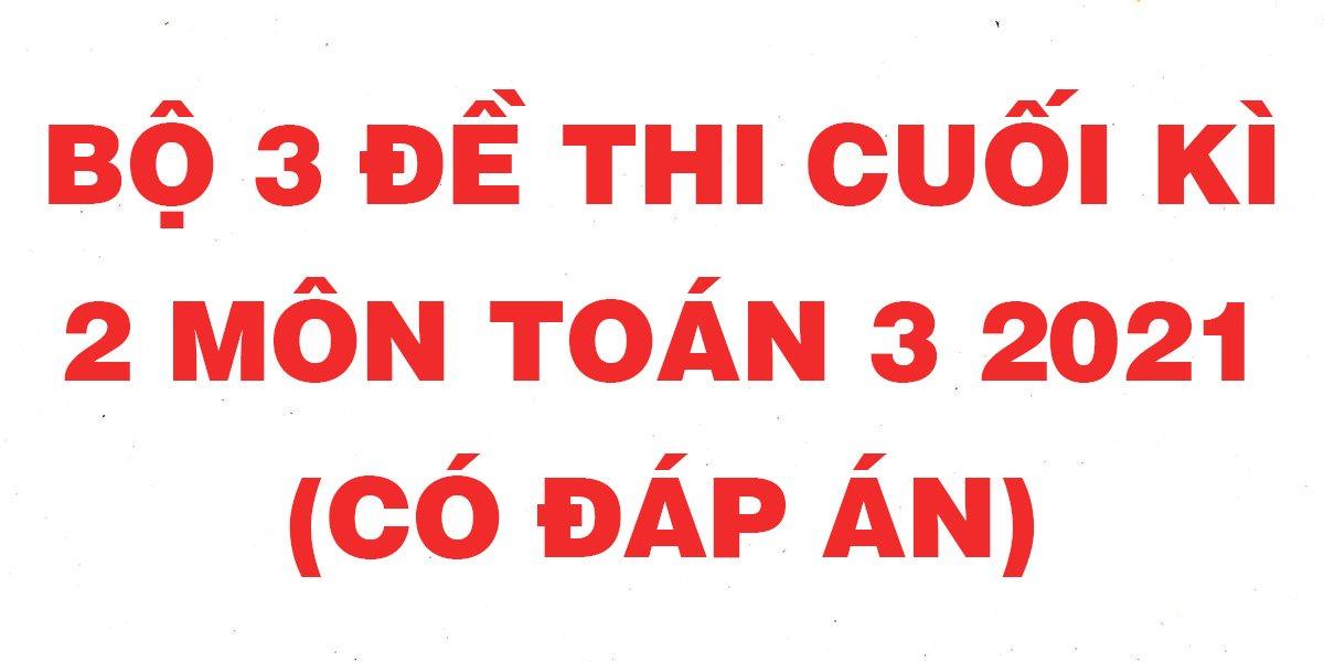 bo-3-de-thi-hoc-ki-2-lop-3-mon-toan-co-dap-an-nam-2021-phan-2-1.jpg