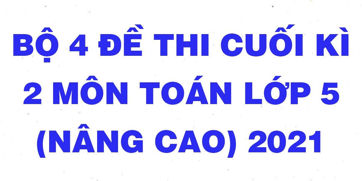 bo-4-de-toan-nang-cao-lop-5-cuoi-ki-2-nam-2021.jpg