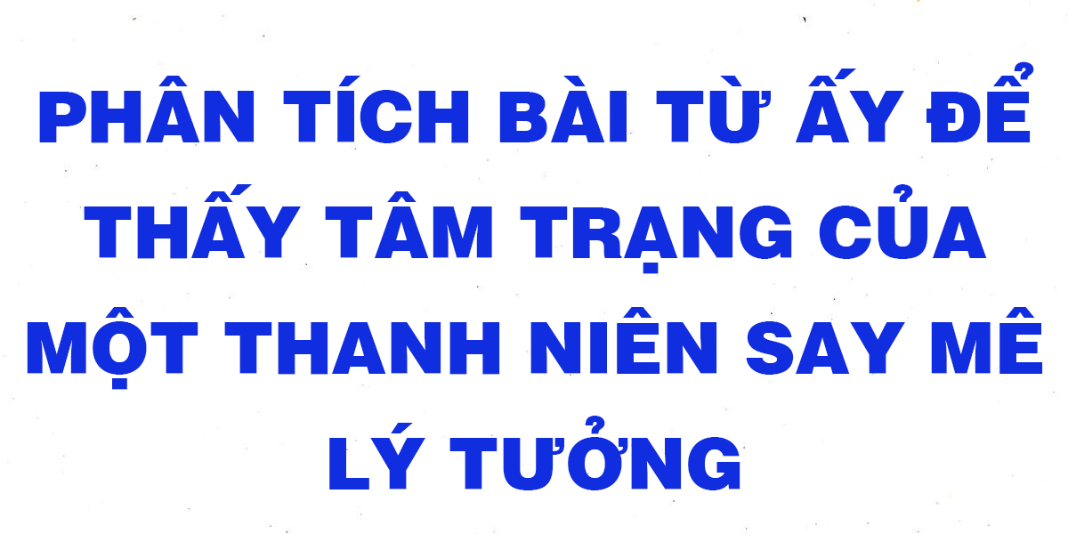 van-mau-lop-11-phan-tich-tam-trang-cua-mot-thanh-nien-say-me-ly-tuong.png