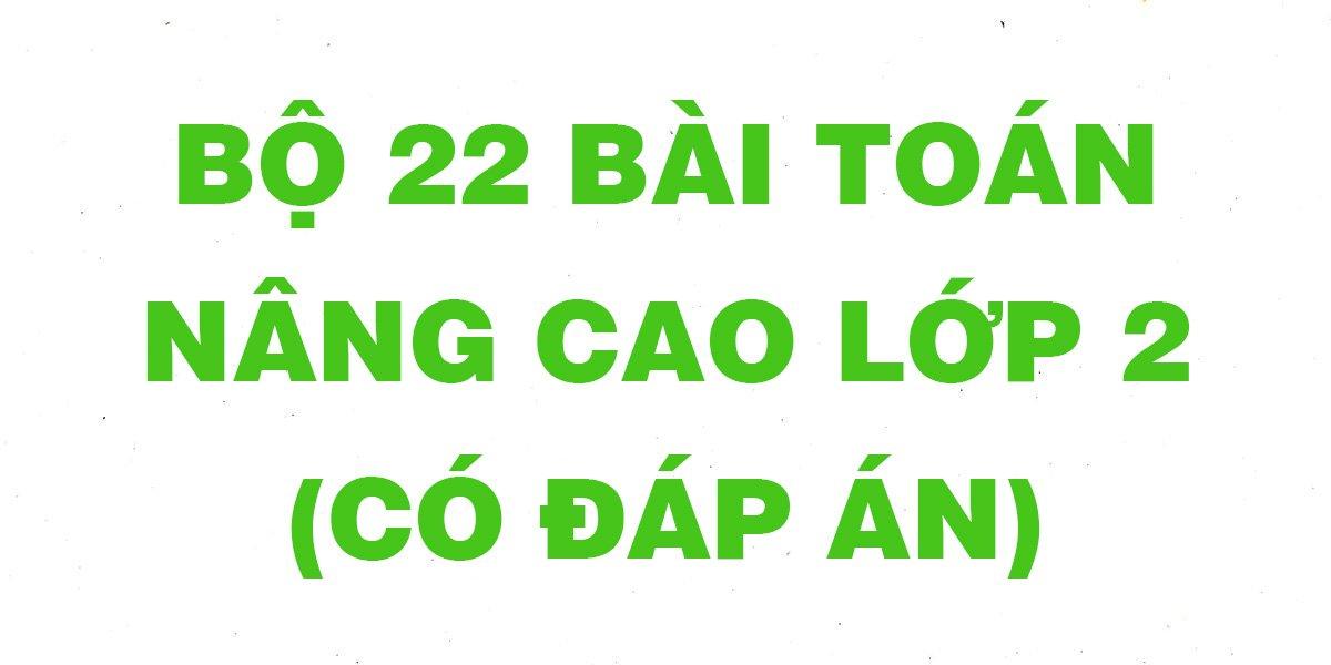 bo-22-bai-toan-nang-cao-lop-2-co-loi-giai-chon-loc-hay-nhat.jpg