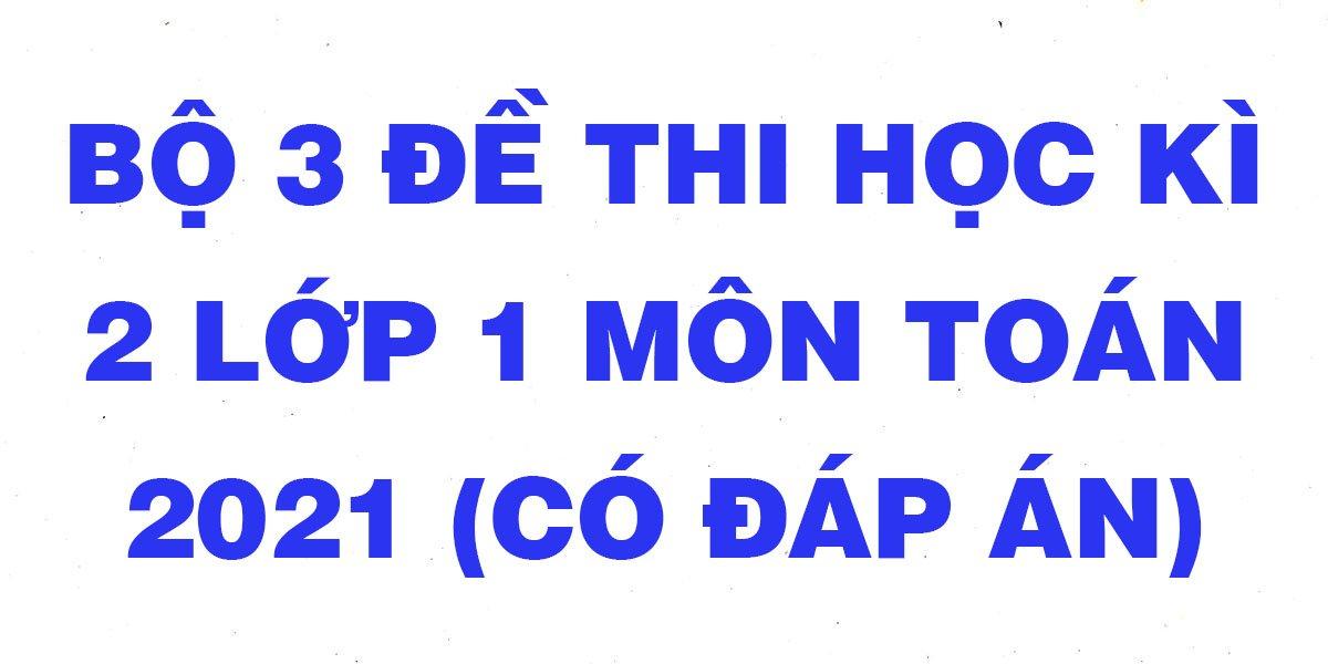 bo-3-de-thi-hoc-ki-2-lop-1-mon-toan-2021-co-dap-an-phan-2.jpg