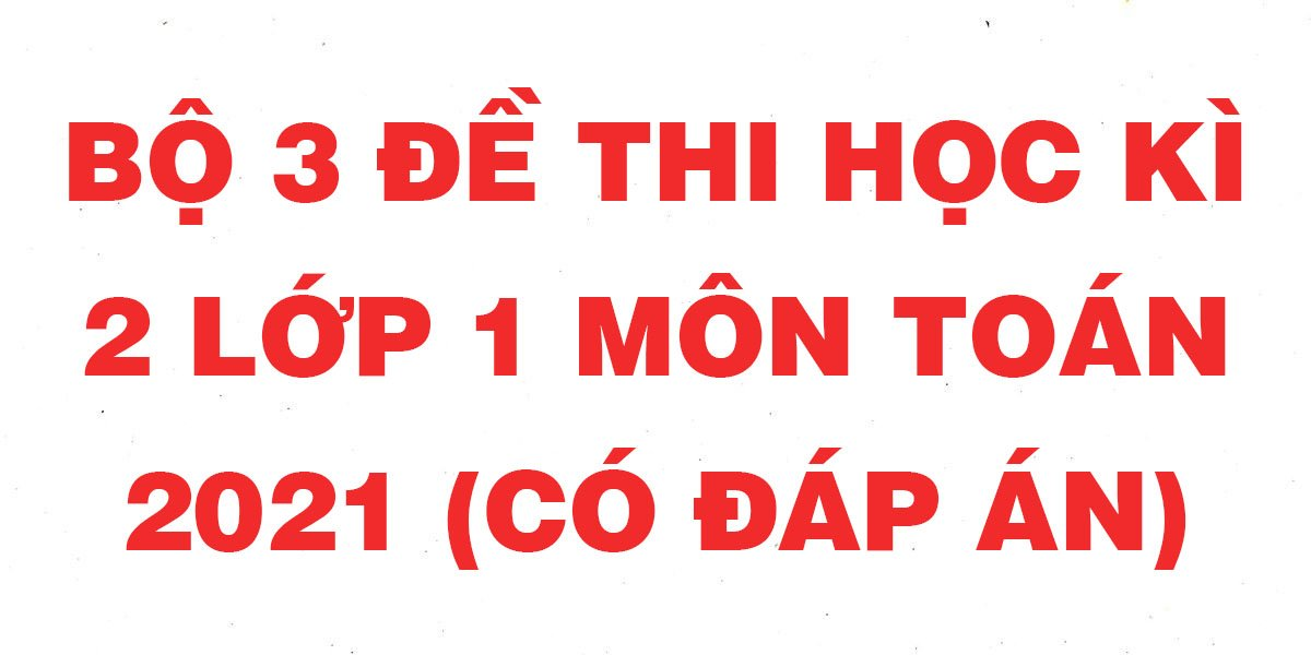 bo-3-de-thi-toan-lop-1-hoc-ky-2-nam-2021-co-dap-an-phan-1.jpg