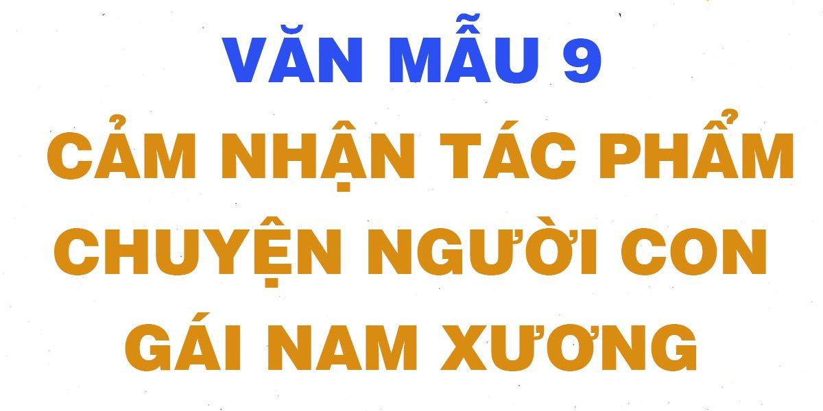 cac-bai-van-hay-cam-nhan-tac-pham-chuyen-nguoi-con-gai-nam-xuong-lop-9.jpg