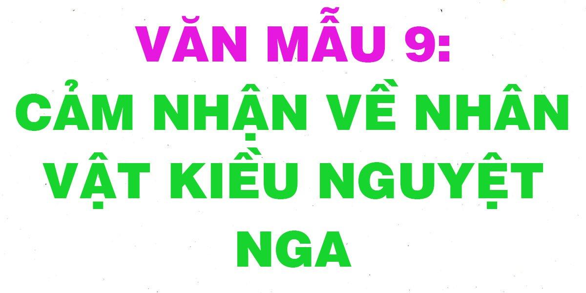 cac-bai-van-hay-cam-nhan-ve-nhan-vat-kieu-nguyet-nga-lop-9-tuyen-chon.jpg
