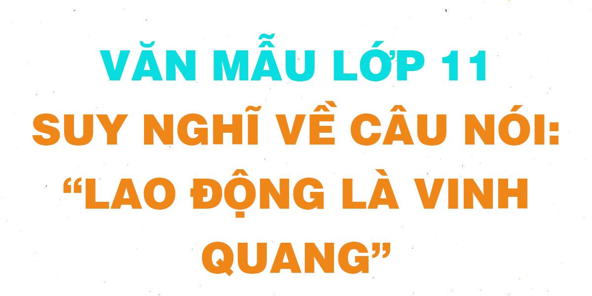 van-mau-lop-11-suy-nghi-ve-cau-noi-lao-dong-la-vinh-quang.png