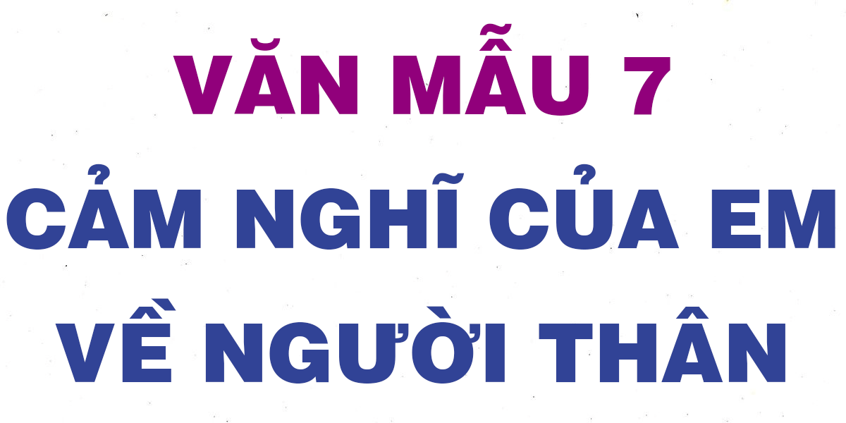 cam-nghi-ve-nguoi-than-lop-7.png