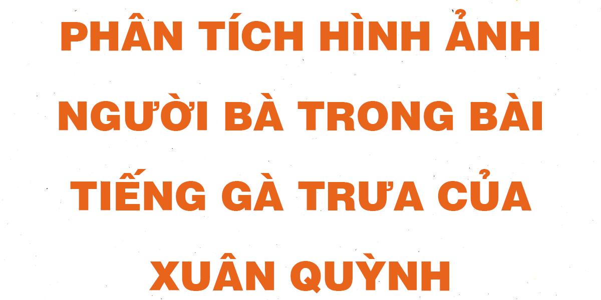 phan-tich-hinh-anh-nguoi-ba-trong-bai-tho-tieng-ga-trua-cua-xuan-quymh.png