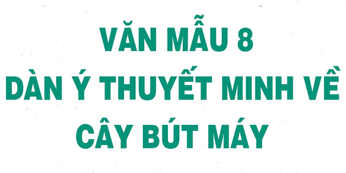 van-mau-dan-y-thuyet-minh-ve-cay-but-may-lop-8-chon-loc-hay-nhat.png